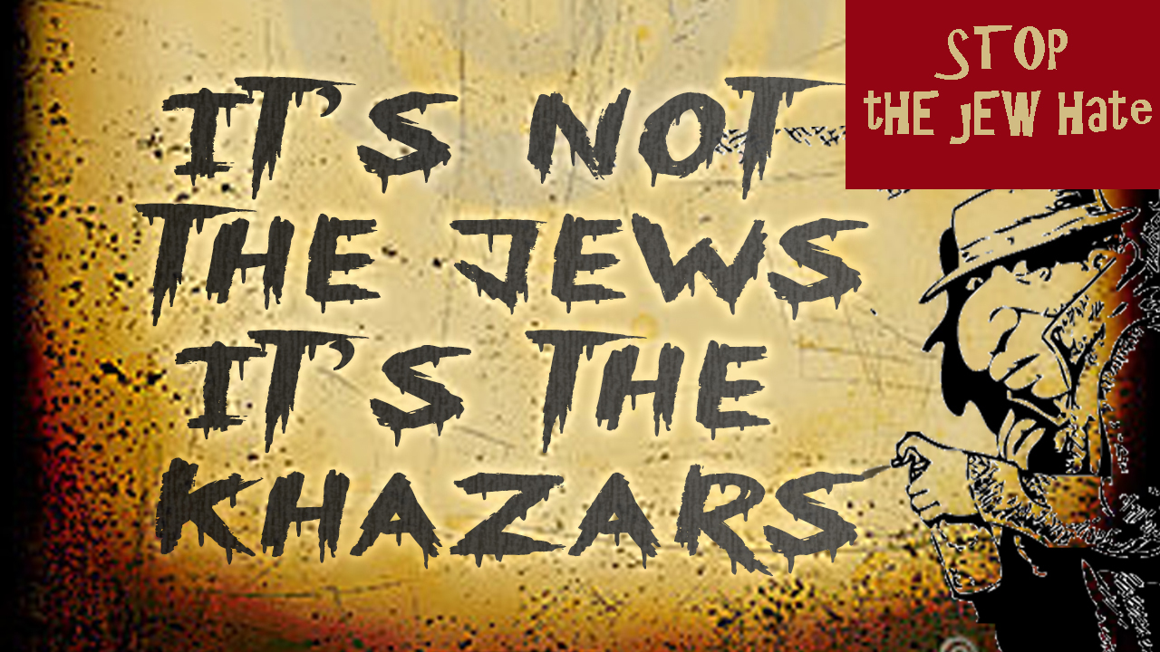 It Is Not The Jews, It Is The Khazars
