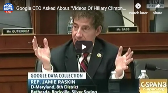 House Judiciary Committee, Dem Jamie Raskin, MD 8th District Questions Google CEO about the Frazzeldrip Video Speaking of Hillary Clinton & Huma Abedin