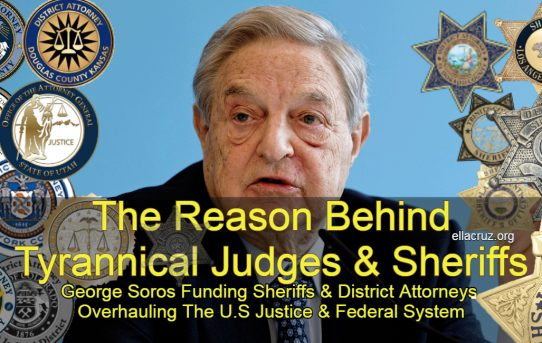 The Reason Behind Tyrannical Judges & Sheriffs: George Soros Funding Sheriffs & District Attorneys Overhauling The U.S Justice & Federal System