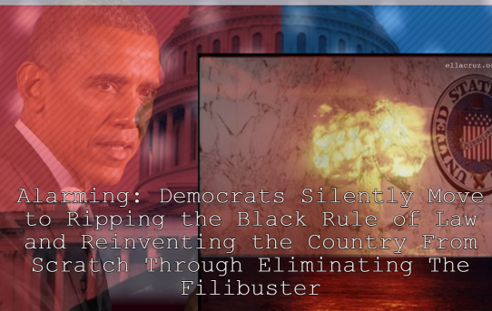 Alarming: Democrats Silently Move to Ripping the Black Rule of Law and Reinventing the Country From Scratch Through Eliminating The Filibuster